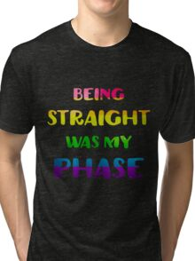 Being Straight Was My Phase LGBT Pride  Tri-blend T-Shirt