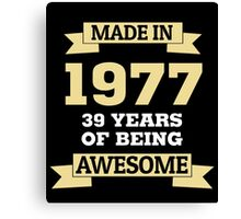 Made In 1977 39 Years Of Being Awesome Canvas Print