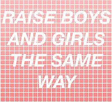 Raise Boys and Girls the Same Way by aburgerr