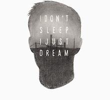 I Don't Sleep, I Just Dream Unisex T-Shirt