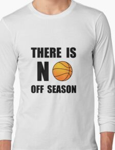 No Off Season Basketball Long Sleeve T-Shirt