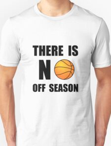 No Off Season Basketball Unisex T-Shirt