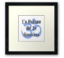 Rather Be In Savasana Framed Print
