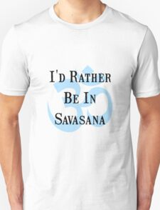 Rather Be In Savasana Unisex T-Shirt