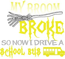 My Broom Broke So Now I Drive A School Bus - Tshirts & Accessories Photographic Print
