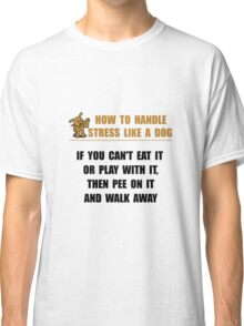 Stress Like Dog Classic T-Shirt