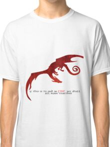 Smaug - If this is to end in fire... Classic T-Shirt