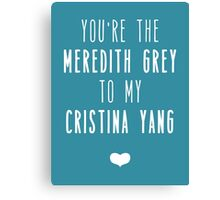 You're the Meredith to my Cristina Canvas Print