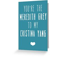 You're the Meredith to my Cristina Greeting Card