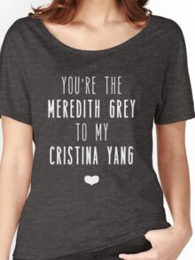 You're the Meredith to my Cristina Women's Relaxed Fit T-Shirt