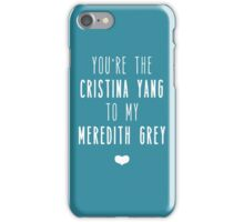 You're the Cristina to my Meredith iPhone Case/Skin