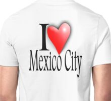 MEXICO, I LOVE, MEXICO CITY, Mexican, Americas, Latin America Unisex T-Shirt