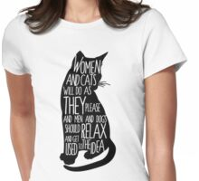 Women and Cats will do as they please Womens Fitted T-Shirt