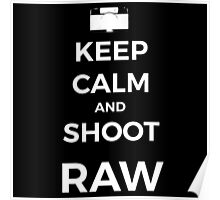 Keep Calm and shoot RAW white graphic Poster