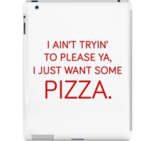 I ain't tryin' to please ya, I just want some pizza. iPad Case/Skin