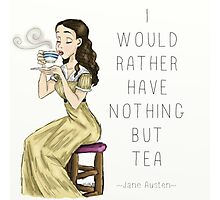 I Would Rather Have Nothing But Tea Photographic Print