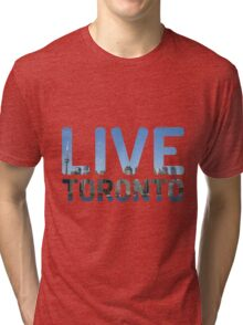 TORONTO ! Live Toronto! Tri-blend T-Shirt