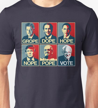 Grope Dope Hope Nope Pope Vote Bernie Unisex T-Shirt