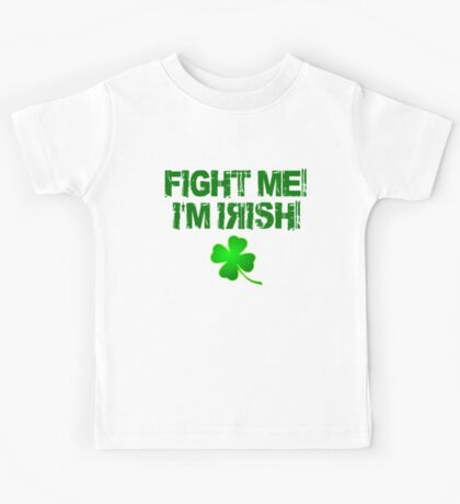 Fight Me! I'm Irish! Kids Tee