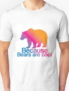 Because Bears are Cool T-Shirt