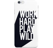 Work hard play wild iPhone Case/Skin