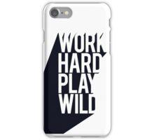 Work hard play wild iPhone Case/Skin