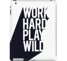 Work hard play wild iPad Case/Skin