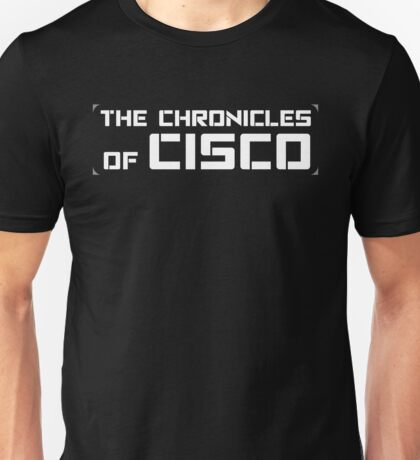 The Chronicles of Cisco Unisex T-Shirt