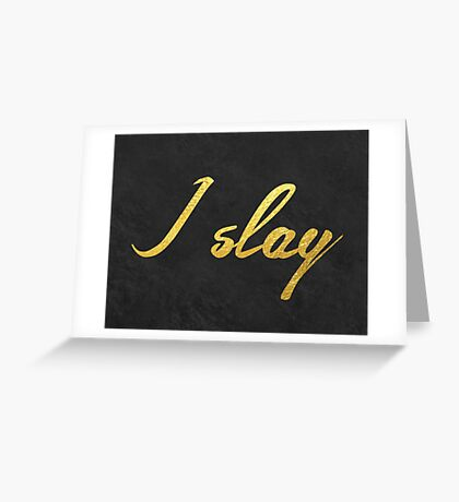 I slay ( gold typography) Greeting Card