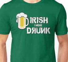 Irish I were drunk! Unisex T-Shirt