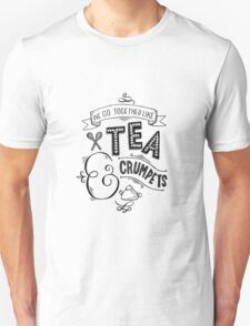 We go together like Tea & Crumpets  T-Shirt