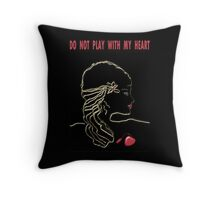 Do not play with my heart-  Art + Products Design  Throw Pillow