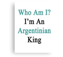 Who Am I? I'm An Argentinian King  Canvas Print
