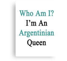Who Am I? I'm An Argentinian Queen  Canvas Print