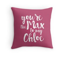 you're the max to my chloe Throw Pillow