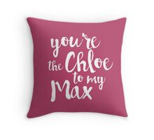 you're the chloe to my max Throw Pillow