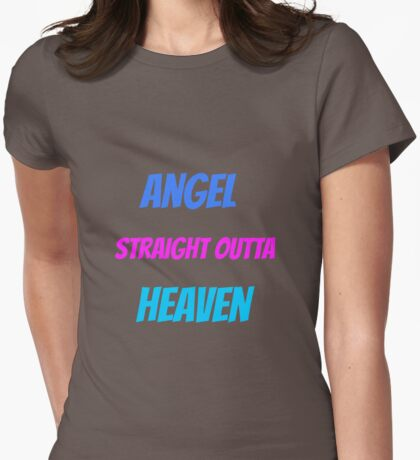 Angel Straight Outta Heaven. Womens Fitted T-Shirt