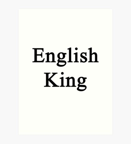 English King  Art Print