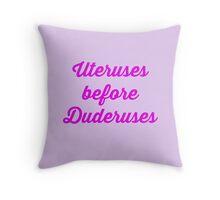 Uteruses before Duderuses Throw Pillow