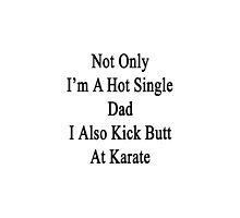 Not Only I'm A Hot Single Dad I Also Kick Butt At Karate  by supernova23