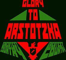 GLORY TO ARSTOTZKA GREATEST COUNTRY by PhoenixMunro