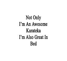 Not Only I'm An Awesome Karateka I'm Also Great In Bed  by supernova23