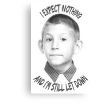 I expect nothing Canvas Print