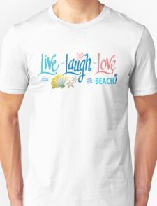 Live Laugh Love at the Beach! Unisex T-Shirt