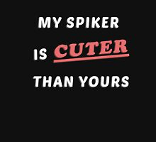 My Spiker is Cuter than Yours Unisex T-Shirt
