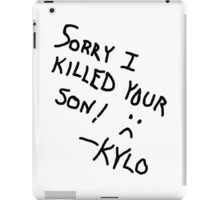 Sorry I Killed Your Son :( - Kylo iPad Case/Skin