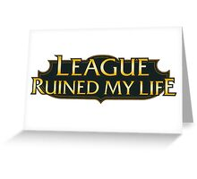 League of Legends Ruined My Life Greeting Card