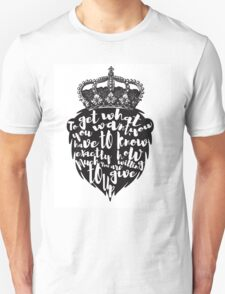 """""""To get what you want, you have to know exactly how much you are willing to give up. Unisex T-Shirt"""