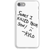 Sorry I Killed Your Son :( - Kylo iPhone Case/Skin