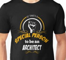 IT TAKES A SPECIAL PERSON TO BE AN ARCHITECT Unisex T-Shirt